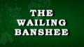 The Wailing Banshee