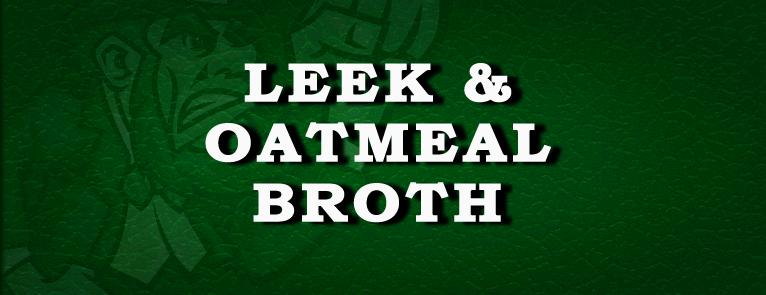 Leek & Oatmeal Broth Recipe