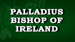 Saint Palladius First Bishop of Ireland